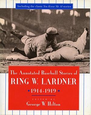 THE ANNOTATED BASEBALL STORIES OF RING W. LARDNER, 1914-1919