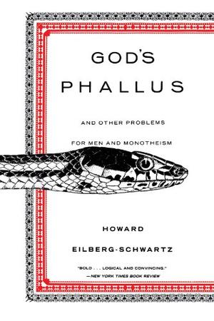 GOD'S PHALLUS: And Other Problems for Men and Monotheism