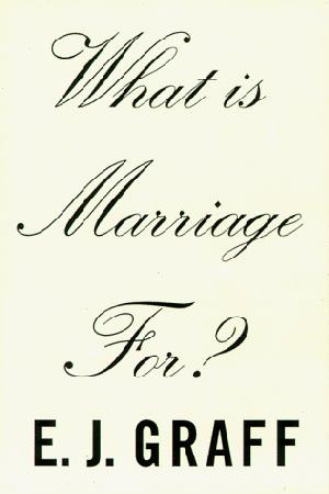 WHAT IS MARRIAGE FOR?