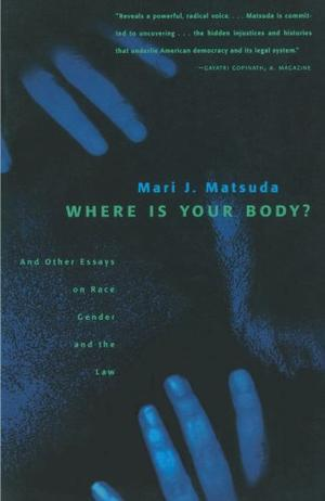 """""""WHERE IS YOUR BODY? And Other Essays on Race, Gender, and the Law"""""""