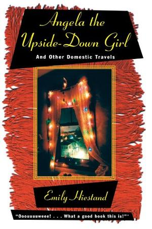 ANGELA THE UPSIDE-DOWN GIRL and Other Domestic Travels