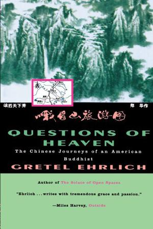 QUESTIONS OF HEAVEN: The Chinese Journeys of an American Buddhist