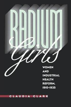 """RADIUM GIRLS: Women and Industrial Health Reform, 1910-1935"""