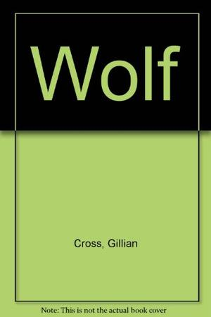 gillian cross wolf Label wolf title wolf statement of responsibility by gillian cross creator cross, gillian subject communal living -- fiction wolves -- juvenile fiction.