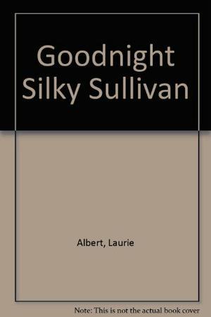 GOODNIGHT SILKY SULLIVAN
