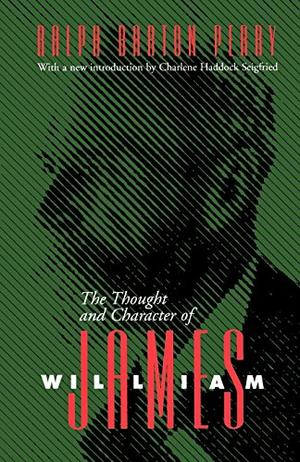 THE THOUGHT AND CHARACTER OF WILLIAM JAMES