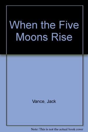 WHEN THE FIVE MOONS RISE