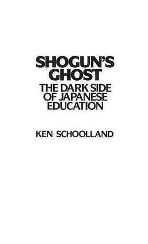 SHOGUNS GHOST: The Dark Side of Japanese Education