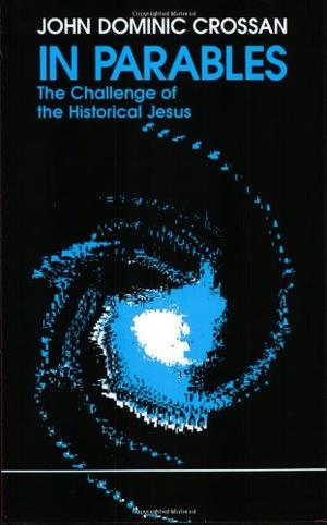 IN PARABLES: The Challenge of the Historical Jesus