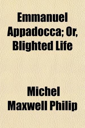 """""""EMMANUEL APPADOCCA; or, BLIGHTED LIFE"""""""