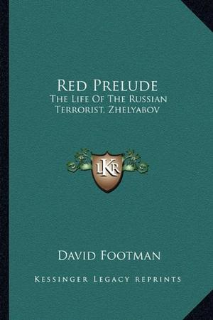 RED PRELUDE: The Life of the Russian Terrorist Zhelyabov
