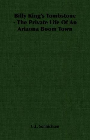 BILLY KING'S TOMBSTONE: The Private Life of an Arizona Boom Town