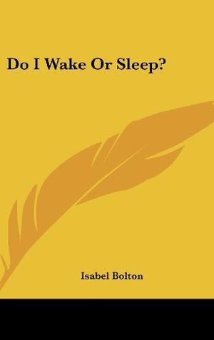 DO I WAKE OR SLEEP?