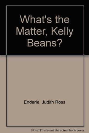 WHAT'S THE MATTER, KELLY BEANS?