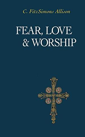 FEAR, LOVE AND WORSHIP