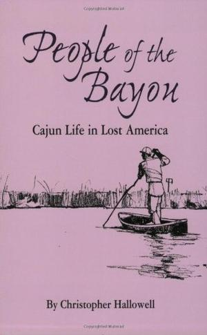 PEOPLE OF THE BAYOU: Cajun Life in Lost America