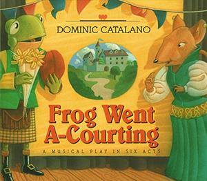 FROG WENT A-COURTING: A Musical Play in Six Acts