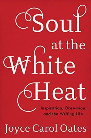 soul at the white heat by joyce carol oates kirkus reviews