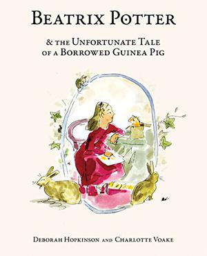 BEATRIX POTTER AND THE UNFORTUNATE TALE OF A BORROWED GUINEA PIG