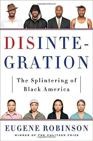 disintegration the splintering of black america Tackling the essential social problems in america through a popular   disintegration: the splintering of black america by eugene robinson.