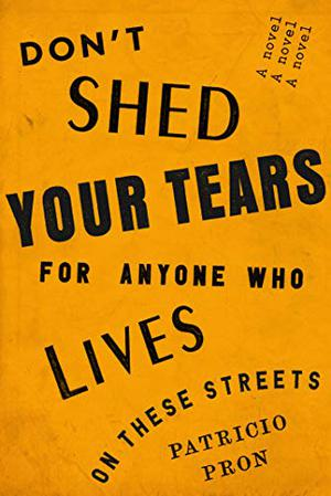DON'T SHED YOUR TEARS FOR ANYONE WHO LIVES ON THESE STREETS
