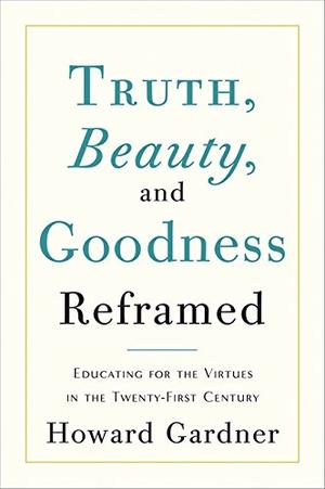 TRUTH, BEAUTY AND GOODNESS REFRAMED