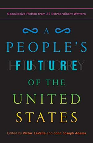 A PEOPLE'S FUTURE OF THE UNITED STATES by Victor LaValle , John Joseph Adams