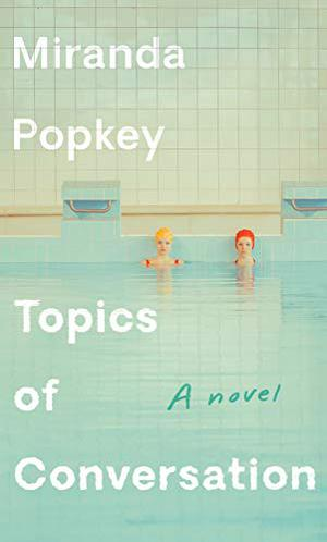 Image result for topics of conversation miranda popkey book cover""