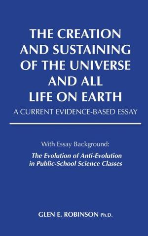 Creation and Sustaining of the Universe and All Life on Earth