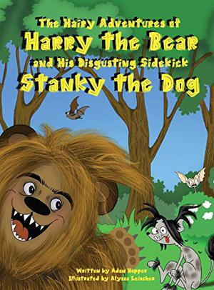 THE HAIRY ADVENTURES OF HARRY THE BEAR AND HIS DISGUSTING SIDEKICK STANKY THE DOG