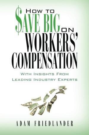 HOW TO $AVE BIG ON WORKERS' COMPENSATION