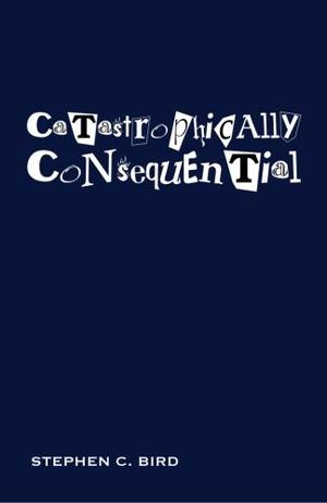 CATASTROPHICALLY CONSEQUENTIAL