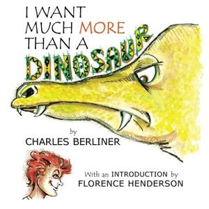 I Want Much More Than A Dinosaur