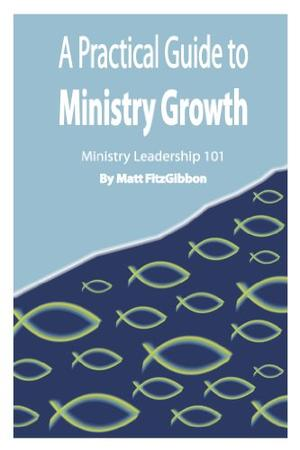 A PRACTICAL GUIDE TO MINISTRY GROWTH