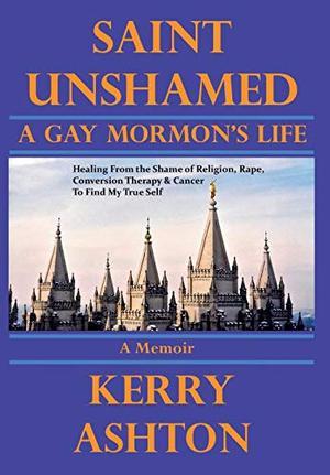 SAINT UNSHAMED: A GAY MORMON'S LIFE