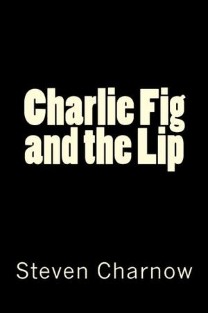Charlie Fig and the Lip