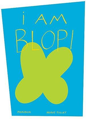 I AM BLOP!