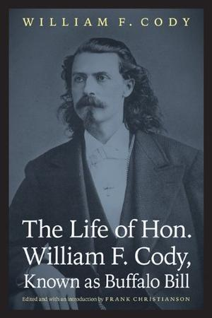 LIFE OF HON. WILLIAM F. CODY, KNOWN AS BUFFALO BILL