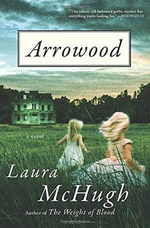 ARROWOOD by Laura McHugh   Kirkus Reviews
