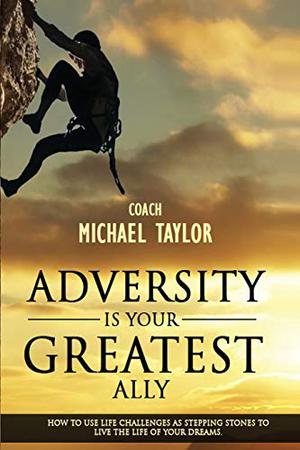 Adversity Is Your Greatest Ally