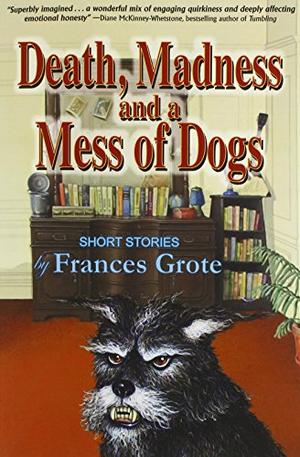 DEATH, MADNESS AND A MESS OF DOGS