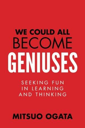 We Could All Become Geniuses