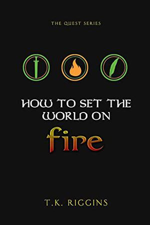 HOW TO SET THE WORLD ON FIRE