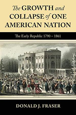 THE GROWTH AND COLLAPSE OF ONE AMERICAN NATION
