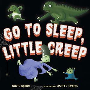 GO TO SLEEP, LITTLE CREEP