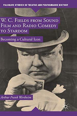 W.C. FIELDS FROM SOUND FILM AND RADIO COMEDY TO STARDOM