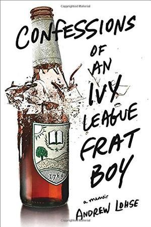 CONFESSIONS OF AN IVY LEAGUE FRAT BOY