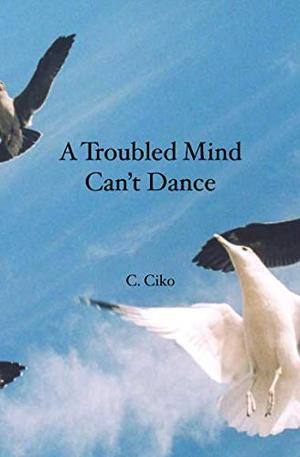A Troubled Mind Can't Dance