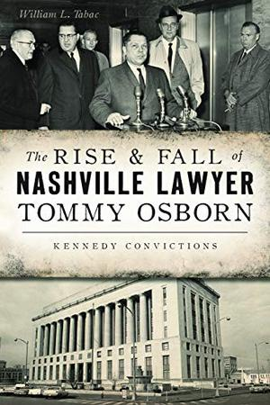 THE RISE & FALL OF NASHVILLE LAWYER TOMMY OSBORN