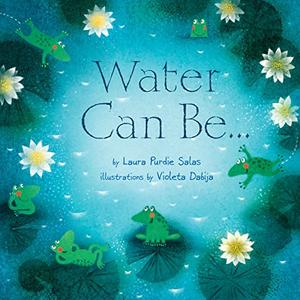 WATER CAN BE . . .